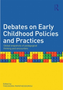 Debates on Early Childhood Policies and Practices : Global Snapshots of Pedagogical Thinking and Encounters, Paperback Book