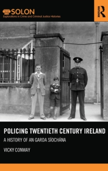 Policing Twentieth Century Ireland : A History of An Garda Siochana, Hardback Book