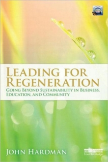Leading For Regeneration : Going Beyond Sustainability in Business Education, and Community, Paperback / softback Book