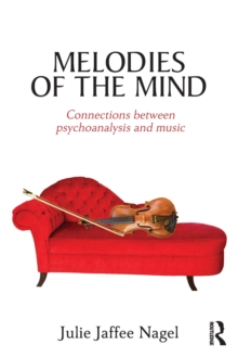 Melodies of the Mind : Connections between psychoanalysis and music, Paperback / softback Book