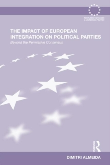 The Impact of European Integration on Political Parties : Beyond the Permissive Consensus, Hardback Book