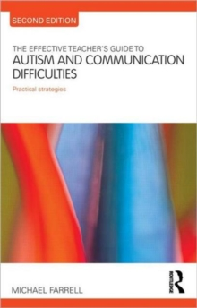 The Effective Teacher's Guide to Autism and Communication Difficulties : Practical strategies, Paperback / softback Book