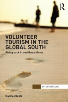 Volunteer Tourism in the Global South : Giving Back in Neoliberal Times, Hardback Book