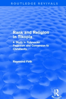 Rank and Religion in Tikopia : A Study in Polynesian Paganism and Conversion to Christianity., Hardback Book
