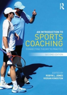 An Introduction to Sports Coaching : Connecting Theory to Practice, Paperback Book