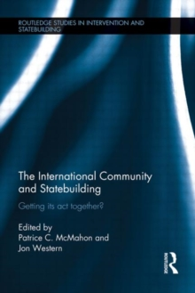 The International Community and Statebuilding : Getting Its Act Together?, Hardback Book