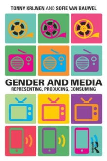 Gender and Media : Representing, Producing, Consuming, Paperback Book