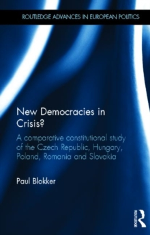 New Democracies in Crisis? : A Comparative Constitutional Study of the Czech Republic, Hungary, Poland, Romania and Slovakia, Hardback Book