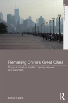 Remaking China's Great Cities : Space and Culture in Urban Housing, Renewal, and Expansion, Hardback Book