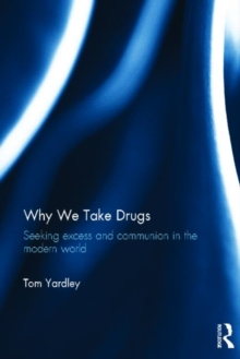 Why We Take Drugs : Seeking Excess and Communion in the Modern World, Hardback Book