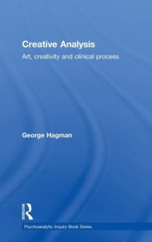 Creative Analysis : Art, creativity and clinical process, Hardback Book