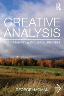 Creative Analysis : Art, creativity and clinical process, Paperback / softback Book