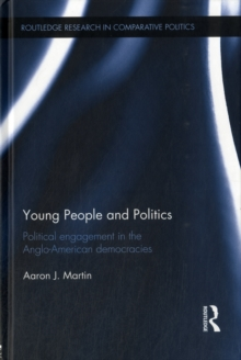 Young People and Politics : Political Engagement in the Anglo-American Democracies, Hardback Book