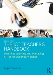 The ICT Teacher's Handbook : Teaching, learning and managing ICT in the secondary school, Paperback / softback Book