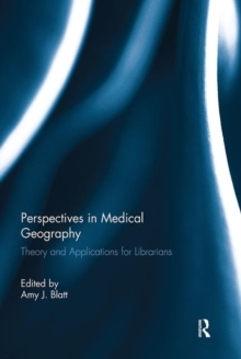 Perspectives in Medical Geography : Theory and Applications for Librarians, Hardback Book