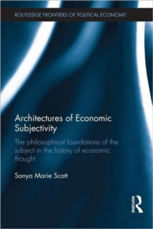 Architectures of Economic Subjectivity : The Philosophical Foundations of the Subject in the History of Economic Thought, Hardback Book