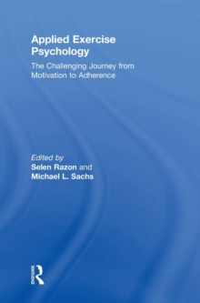 Applied Exercise Psychology : The Challenging Journey from Motivation to Adherence, Hardback Book