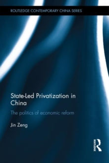 State-Led Privatization in China : The Politics of Economic Reform, Hardback Book