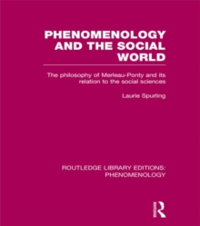 Phenomenology and the Social World : The Philosophy of Merleau-Ponty and its Relation to the Social Sciences, Hardback Book