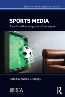 Sports Media : Transformation, Integration, Consumption, Paperback / softback Book