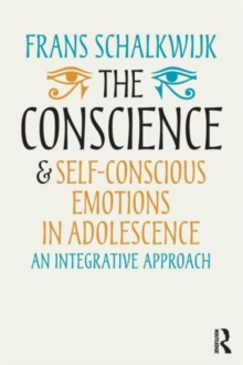 The Conscience and Self-Conscious Emotions in Adolescence : An integrative approach, Paperback / softback Book
