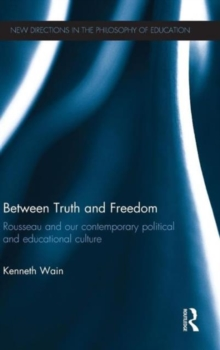 Between Truth and Freedom : Rousseau and our contemporary political and educational culture, Hardback Book