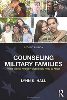 Counseling Military Families : What Mental Health Professionals Need to Know, Hardback Book