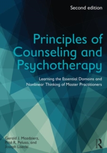 Principles of Counseling and Psychotherapy : Learning the Essential Domains and Nonlinear Thinking of Master Practitioners, Paperback / softback Book