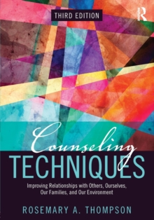 Counseling Techniques : Improving Relationships with Others, Ourselves, Our Families, and Our Environment, Paperback / softback Book