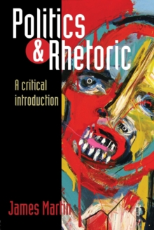 Politics and Rhetoric : A Critical Introduction, Paperback Book