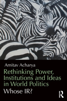Rethinking Power, Institutions and Ideas in World Politics : Whose IR?, Paperback / softback Book