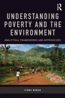 Understanding Poverty and the Environment : Analytical frameworks and approaches, Paperback / softback Book