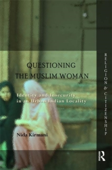 Questioning the `Muslim Woman' : Identity and Insecurity in an Urban Indian Locality, Hardback Book