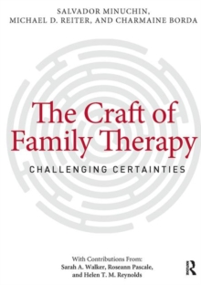 The Craft of Family Therapy : Challenging Certainties, Paperback Book
