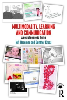 Multimodality, Learning and Communication : A social semiotic frame, Paperback / softback Book
