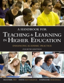 A Handbook for Teaching and Learning in Higher Education : Enhancing Academic Practice, Paperback Book
