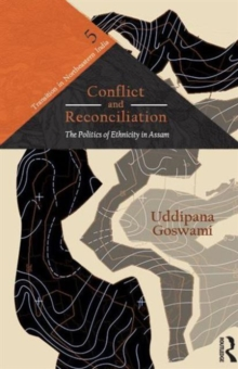 Conflict and Reconciliation : The Politics of Ethnicity in Assam, Hardback Book