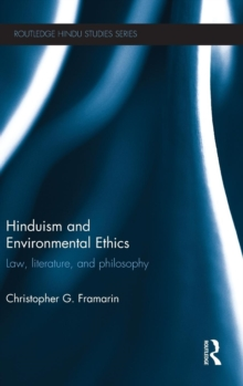 Hinduism and Environmental Ethics : Law, Literature, and Philosophy, Hardback Book