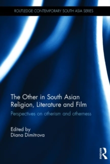 The Other in South Asian Religion, Literature and Film : Perspectives on Otherism and Otherness, Hardback Book