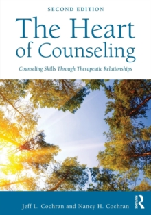 The Heart of Counseling : Counseling Skills Through Therapeutic Relationships, Paperback Book