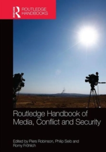 Routledge Handbook of Media, Conflict and Security, Hardback Book