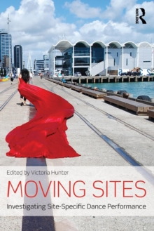Moving Sites : Investigating Site-Specific Dance Performance, Paperback / softback Book