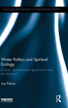 Water Politics and Spiritual Ecology : Custom, environmental governance and development, Hardback Book