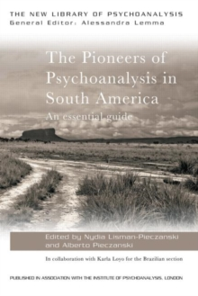 The Pioneers of Psychoanalysis in South America : An essential guide, Paperback / softback Book