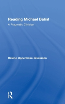 Reading Michael Balint : A Pragmatic Clinician, Hardback Book