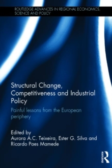 Structural Change, Competitiveness and Industrial Policy : Painful Lessons from the European Periphery, Hardback Book