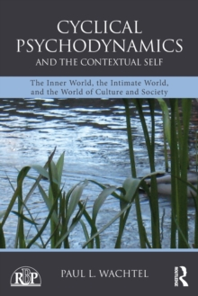 Cyclical Psychodynamics and the Contextual Self : The Inner World, the Intimate World, and the World of Culture and Society, Paperback Book