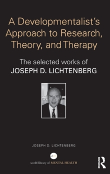 A Developmentalist's Approach to Research, Theory, and Therapy : The selected works of Joseph Lichtenberg, Hardback Book