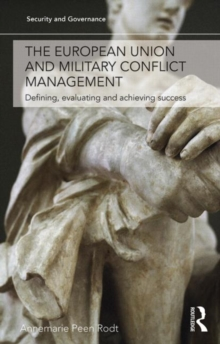 The European Union and Military Conflict Management : Defining, evaluating and achieving success, Hardback Book