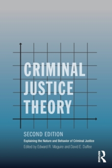 Criminal Justice Theory : Explaining the Nature and Behavior of Criminal Justice, Paperback / softback Book